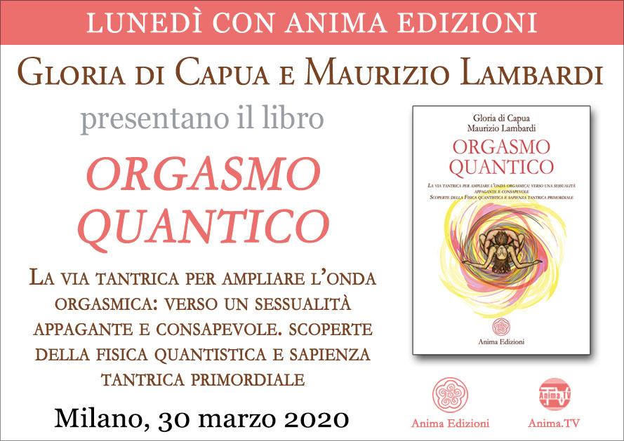 EVENTO RIMANDATO Presentazione libro: Orgasmo quantico di Gloria di Capua e Maurizio Lambardi (In diretta streaming) @ Anima Edizioni – Milano, Corso Vercelli 56