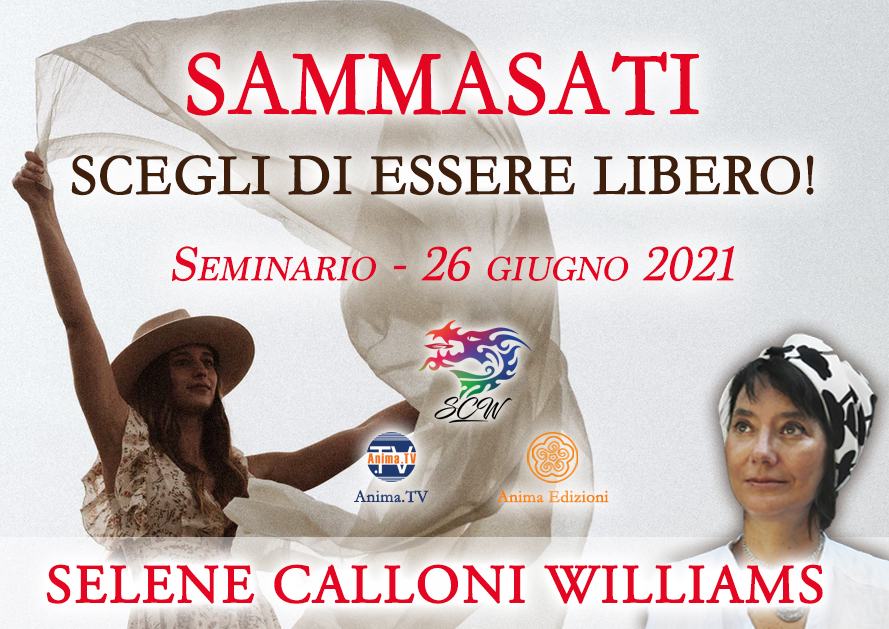 Sammasati. Scegli di essere libero! – Seminario con Selene Calloni Williams (Diretta streaming + Live) @ Diretta streaming + Live (dal vivo)