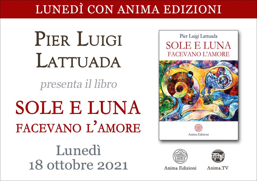 Sole e Luna facevano l'amore – Presentazione libro con Pier Luigi Lattuada (Diretta streaming) @ Diretta streaming