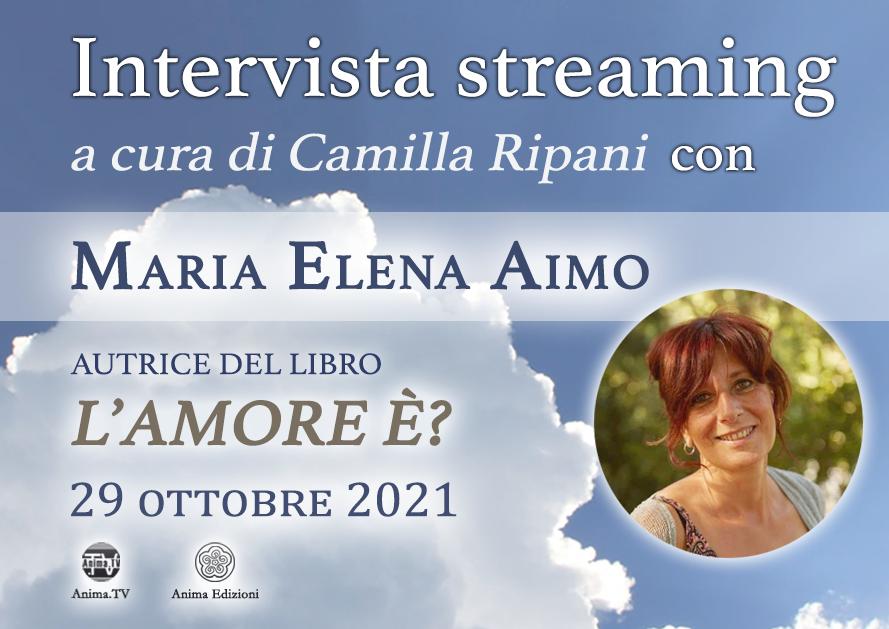 Intervista streaming con Maria Elena Aimo – L'Amore è? @ Diretta streaming
